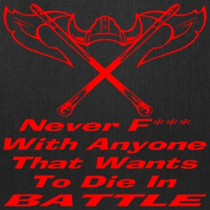 Never F*** With Anyone That Wants To Die In Battle - Tote Bag