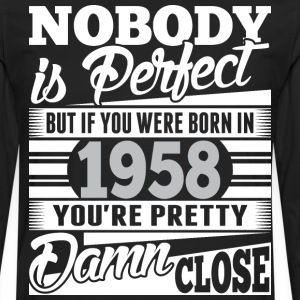 Nobody Perfect If Born In 1958 Pretty Damn Close - Men's Premium Long Sleeve T-Shirt