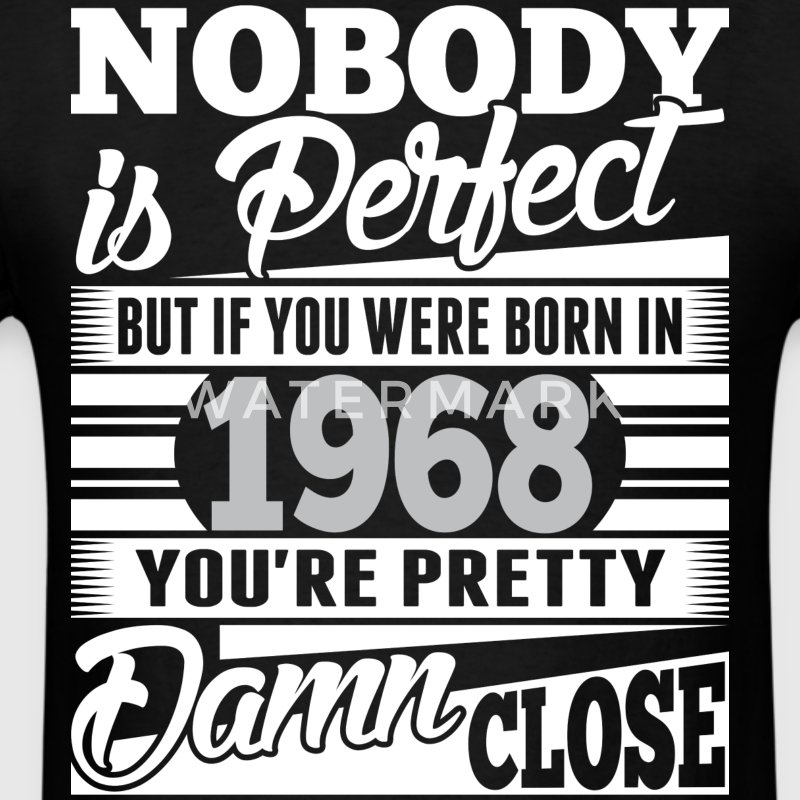 Nobody Perfect If Born In 1968 Pretty Damn Close - Men's T-Shirt
