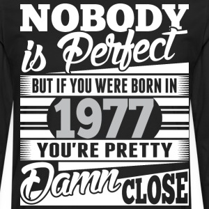 Nobody Perfect If Born In 1977 Pretty Damn Close - Men's Premium Long Sleeve T-Shirt
