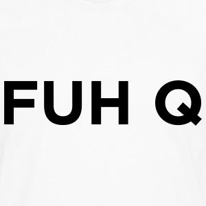 FUH Q - Fuck You Polo Shirts - Men's Premium Long Sleeve T-Shirt