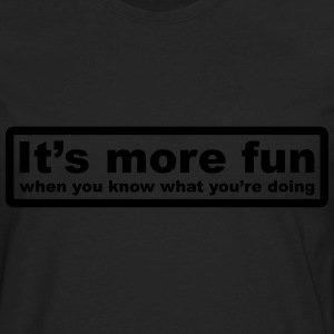 Have More Fun T-Shirts - Men's Premium Long Sleeve T-Shirt