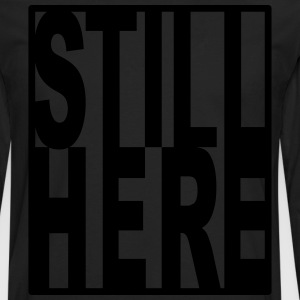 Still Here T-Shirts - Men's Premium Long Sleeve T-Shirt
