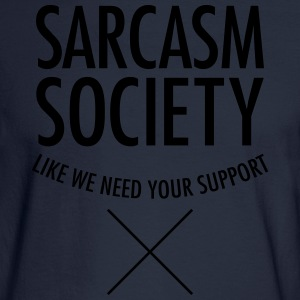 Sarcasm Society - Like We Need Your Support Women's T-Shirts - Men's Long Sleeve T-Shirt