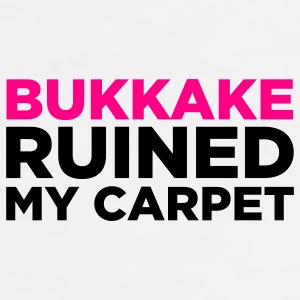 Bukkake has ruined my carpet! Mugs & Drinkware - Men's Premium T-Shirt