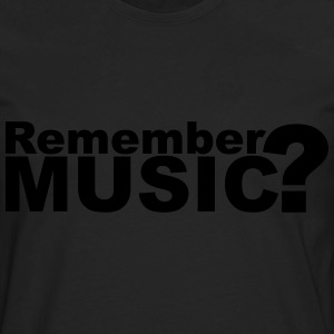 Remember Music? T-Shirts - Men's Premium Long Sleeve T-Shirt