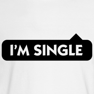 I m single Women's T-Shirts - Men's Long Sleeve T-Shirt