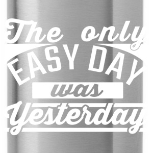 The Only Easy day, was yesterday Hoodie - Water Bottle