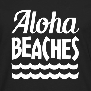 Aloha Beaches funny saying - Men's Premium Long Sleeve T-Shirt
