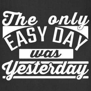 The Only Easy day, was yesterday Tshirt - Adjustable Apron