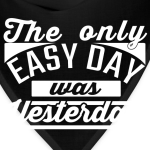 The Only Easy day, was yesterday Tshirt - Bandana