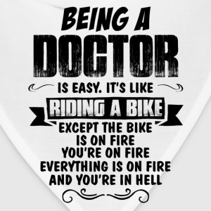 Being A Doctor.... T-Shirts - Bandana
