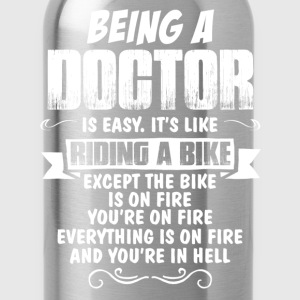 Being A Doctor.... Women's T-Shirts - Water Bottle
