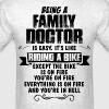 Being A Family Doctor... T-Shirts - Men's T-Shirt