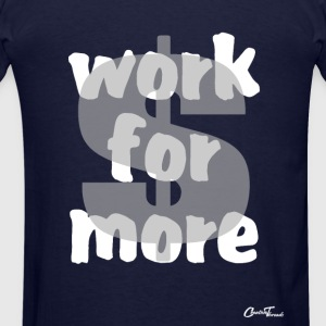 $-work for more-white Zip Hoodies & Jackets - Men's T-Shirt