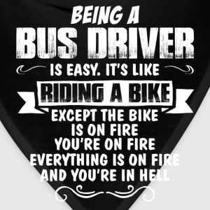 Being A Bus Driver.... T-Shirts - Bandana