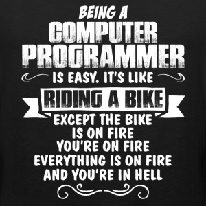 Being A Computer Programmer.... T-Shirts - Men's Premium Tank