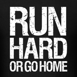 Run Hard or Go Home funny runner marathon - Men's T-Shirt