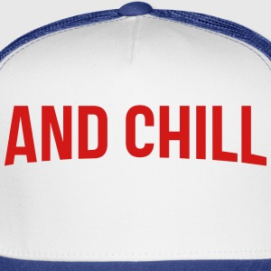 and chill - Sweatshirt - Trucker Cap
