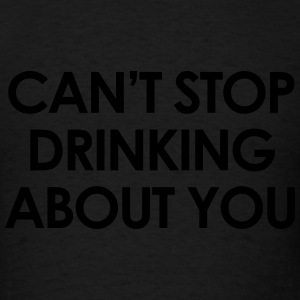 Can't stop drinking about you Long Sleeve Shirts - Men's T-Shirt