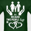 All Because Two People Fell In Love - Men's T-Shirt