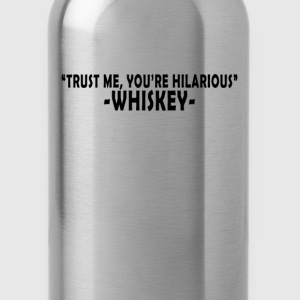 trust_me_youre_hilarious_whiskey_t_shirt - Water Bottle