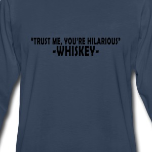 trust_me_youre_hilarious_whiskey_t_shirt - Men's Premium Long Sleeve T-Shirt