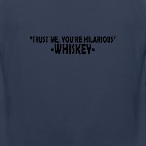 trust_me_youre_hilarious_whiskey_t_shirt - Men's Premium Tank