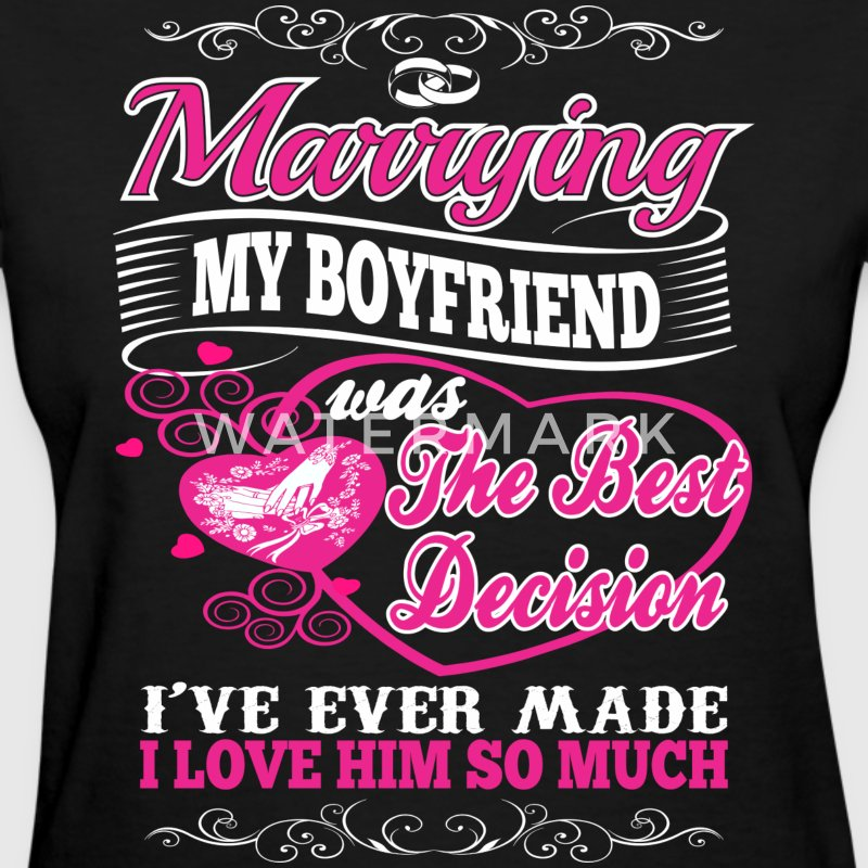 Marrying My Boyfriend I Love Him So Much - Women's T-Shirt