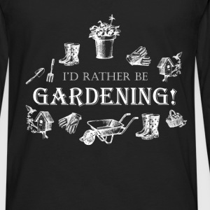 Gardening T-shirt - I'd Rather Be Gardening!  - Men's Premium Long Sleeve T-Shirt