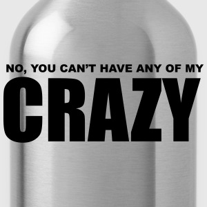No, You can't have any of my Crazy Women's T-Shirts - Water Bottle
