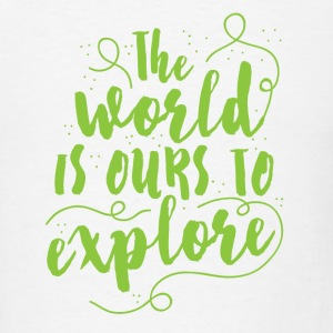 the world is ours to explore Other - Men's T-Shirt