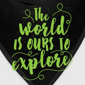 the world is ours to explore T-Shirts - Bandana