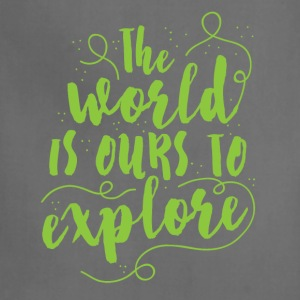 the world is ours to explore Women's T-Shirts - Adjustable Apron