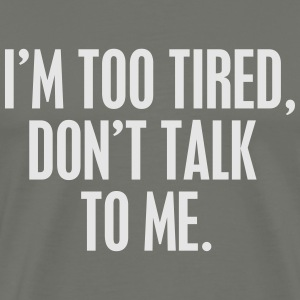 I'm too tired DON'T talk to me Long Sleeve Shirts - Men's Premium T-Shirt