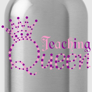 I am Teaching Queen - Water Bottle