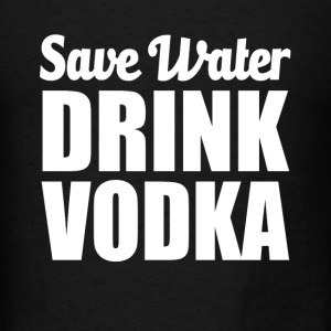 Save Water Drink Vodka funny - Men's T-Shirt