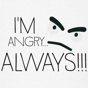 I'm angry… always!!! Caps - Men's T-Shirt