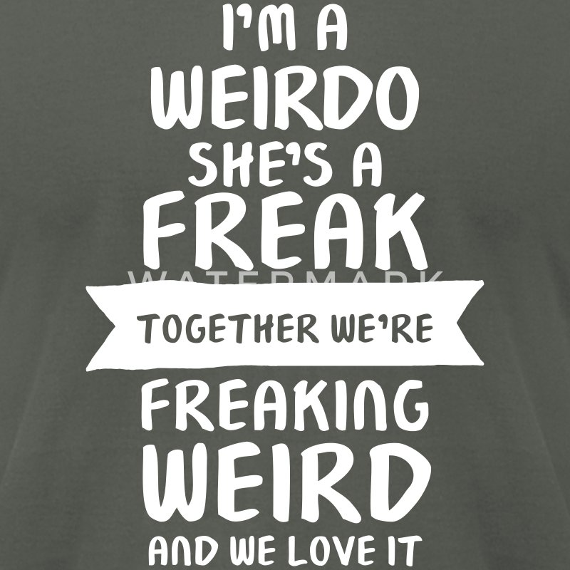I'm A Weirdo - She's A Freak T-Shirts - Men's T-Shirt by American Apparel
