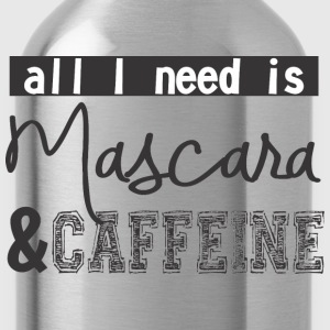 All I need is mascara and caffeine - Water Bottle