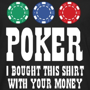 Poker I Bought This Shirt With Your Money - Men's Premium Long Sleeve T-Shirt