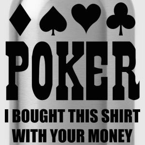 Poker I Bought This Shirt With Your Money - Water Bottle