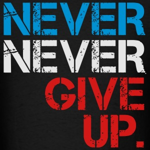 Never Never Give Up Hoodies - Men's T-Shirt