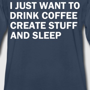 I JUST WANT TO DRINK COFFEE - Men's Premium Long Sleeve T-Shirt