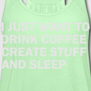 I JUST WANT TO DRINK COFFEE - Women's Flowy Tank Top by Bella