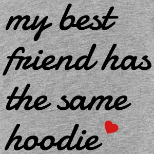 My best friend has the same hoodie Sweatshirts - Toddler Premium T-Shirt