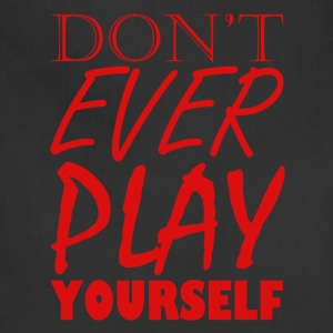 Don't Ever Play Yourself - Adjustable Apron