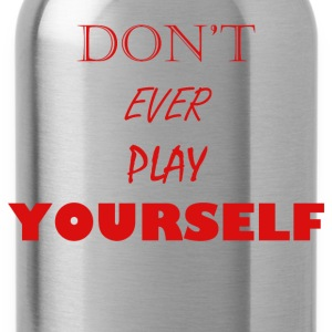 Don't Ever Play Yourself - Water Bottle