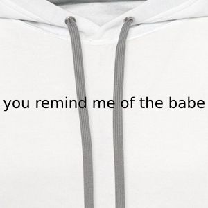 you remind me of the babe T-Shirts - Contrast Hoodie