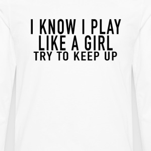 i_know_i_play_like_a_girl_just_try_to_keep up - Men's Premium Long Sleeve T-Shirt